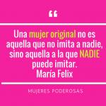 Una mujer original no es aquella que no imita a nadie, sino aquella a la que nadie puede imitar. María Félix