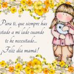 Para ti , que siempre has estado a mi lado. ¡Feliz día Mamá!