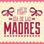 Feliz Día de las Madres. Que Dios te acompañe...