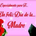 Especialmente para ti... Un feliz Día de la... Madre.