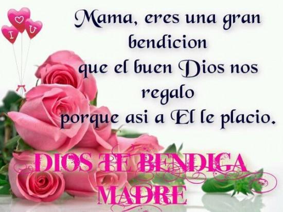 Dios te Bendiga Madre. Mamá, eres una gran bendición...