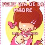 Amiga. Feliz Día de la Madre. Feliz y Positivo (a)