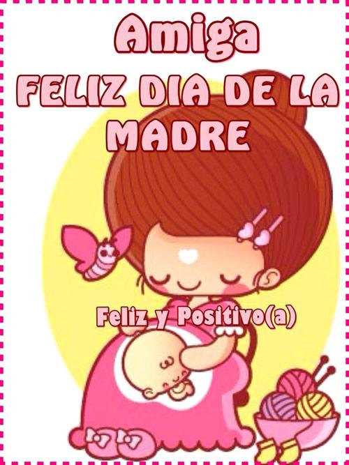 Amiga Feliz Día De La Madre Feliz Y Positivo A