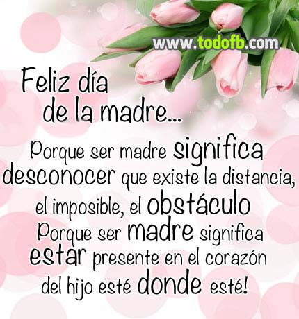 Feliz día de la Madre... Porque ser madre significa ...