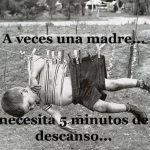 A veces una madre... necesita 5 minutos de descanso...