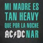 Mi madre es tan Heavy que por la noche AC/DC nar