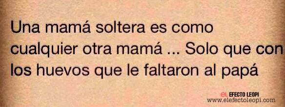 Una mamá soltera es como cualquier otra mamá...