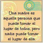 Una madre es aquella persona que puede tomar el lugar...