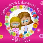 Querida mamá te deseamos lo mejor. Feliz Día de las Madres
