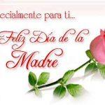 Especialmente para ti... Un Feliz Día de la Madre.