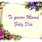Te quiero Mamá. Feliz Día
