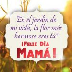 """En el Jardín de mi vida, la flor más hermosa eres """"Tú"""" ¡Feliz Día de la Mamá!"""