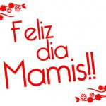 ¡Feliz Día Mamis!!
