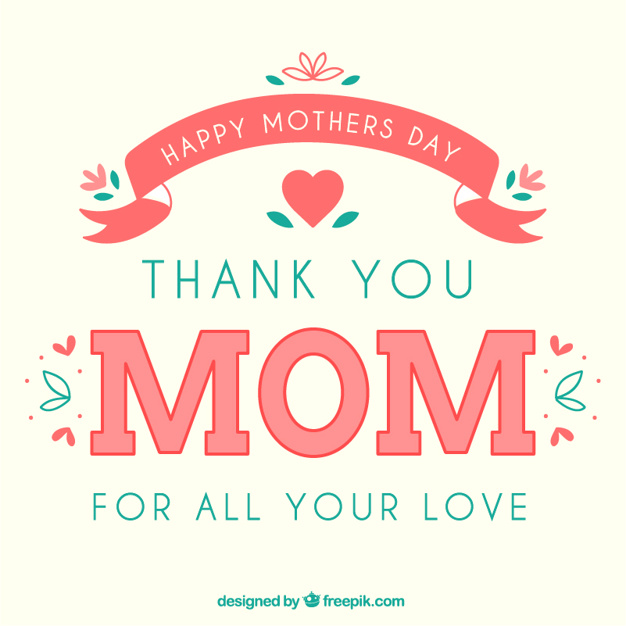 Happy Mothers Day. Thank you Mom for all your Love