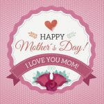 Happy Mother´s Day! I love you Mom!
