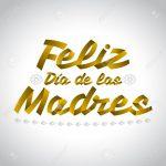 Feliz Día de las Madres. Gracias por Tu Apoyo y Amor incondicional