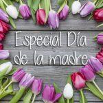 Especial Día de la madre. Nada pides, Todo lo Das, gracias.
