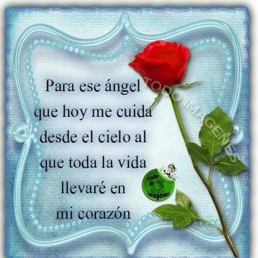 Para ese Ángel que hoy cuida desde el cielo al que toda la...