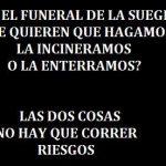 En el funeral de la suegra. ¿Qué quieren que hagamos la...