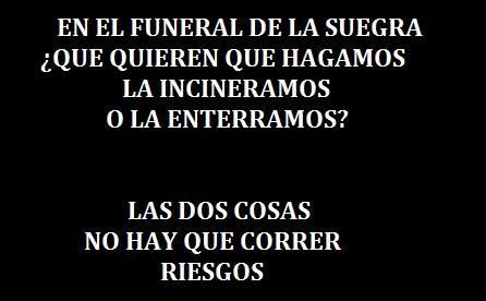 En el funeral de la suegra. ¿Qué quieren que hagamos la....