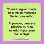 """""""Cuando alguien hable de ti, no te molestes. Siente compasión..."""