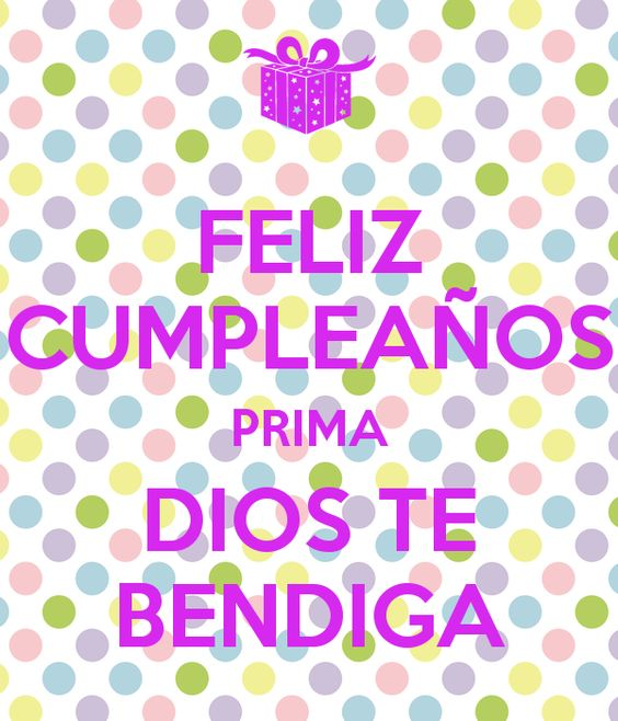 Prima Feliz cumpleaños. Dios te bendiga