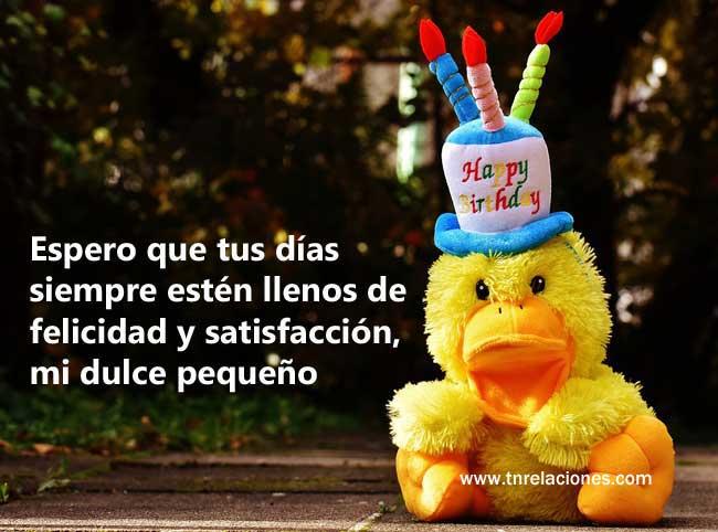 Espero que tus días siempre estén llenos de felicidad y satisfacción mi dulce pequeño