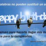 Las palabras no pueden sustituir un abrazo, pero sirven para hacerte llegar mis mejores deseos para tu cumpleaños