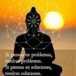 Si piensas en problemas, tendrás problemas. Si piensas en soluciones, tendrás soluciones. Es tu eleccíon.
