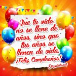 ¡Feliz Cumpleaños! Que tu vida no se llene de años