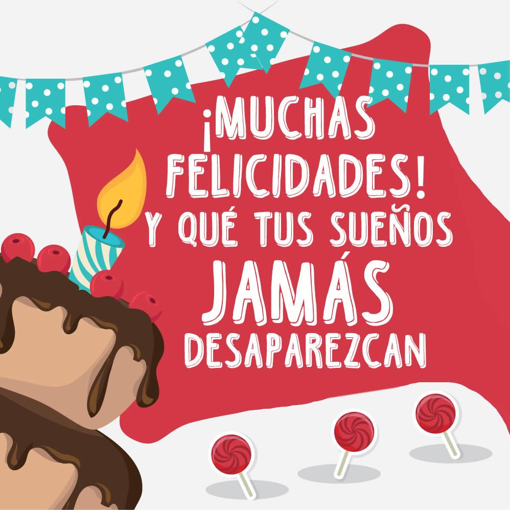¡Muchas felicidades! Y que tus sueños nunca desaparezcan. ¡Feliz Cumpleaños!