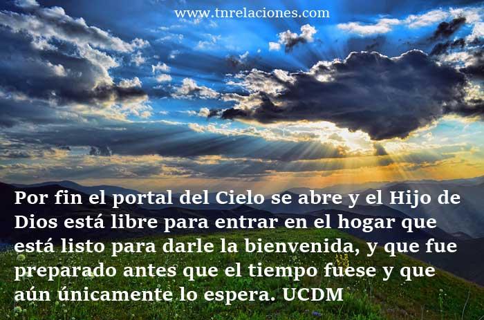 . Por fin el portal del Cielo se abre y el Hijo de Dios está libre para entrar en el hogar que está listo para darle la bienvenida, y que fue preparado antes que el tiempo fuese y que aún únicamente lo espera.