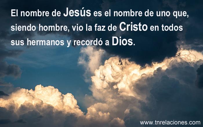 El nombre de Jesús es el nombre de uno que, siendo hombre, vio la faz de Cristo en todos sus hermanos y recordó a Dios.