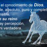 Y ahora el conocimiento de Dios, inmutable, absoluto, puro y completamente comprensible, entra en su reino. Ya no hay percepción, ni falsa ni verdadera.