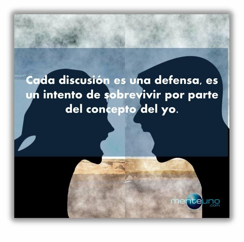 Cada discusión es una defensa, un intento de sobrevivir por parte  del yo