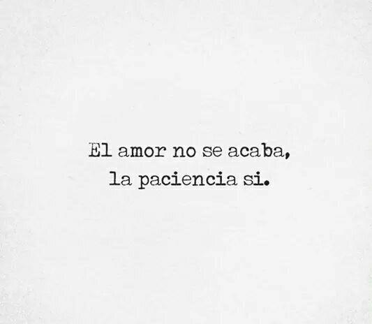 El amor no se acaba, la paciencia si