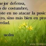 La mejor defensa, como de costumbre, consiste en no atacar la posición de otro, sino más bien en proteger la verdad.