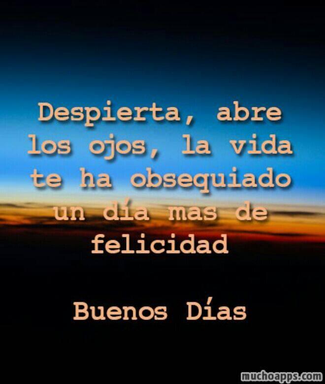 Despierta, abre los ojos, la vida te ha obsequiado un día mas de felicidad. Buenos Días