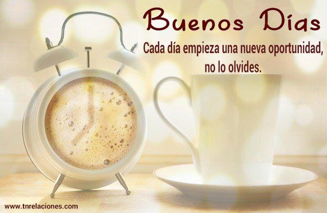 Buenos días, cada día empieza con una nueva oportunidad, no lo olvides