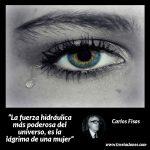 La fuerza hidráulica más poderosa del universo es la lágrima de una mujer