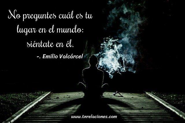 No preguntes cuál es tu lugar en el mundo... Emilio Valcárcel