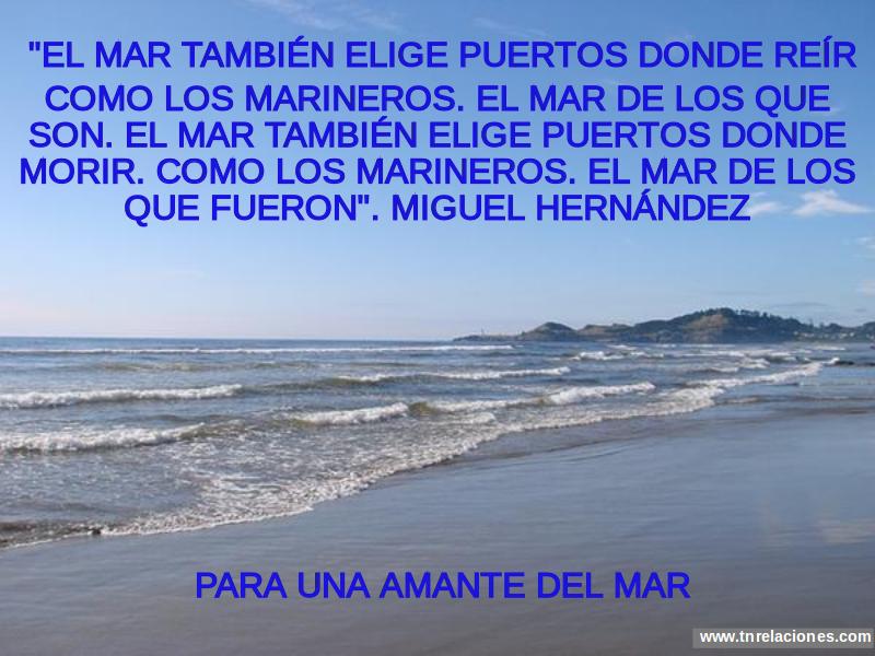 El Mar también elige puertos donde reír como los marineros. El Mar de los que son. El Mar también elige puertos donde morir. Como los marineros. El Mar...