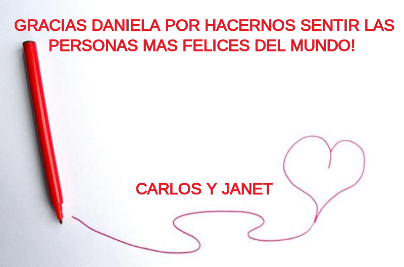Gracias Daniela por hacernos sentir las personas más felices del Mundo. Carlos Morón y Janet Rey Amor