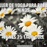Taller de Yoga II. Taller de yoga para papás y niños. Lunes 25 de Noviembre a las 17.30 en el Cole