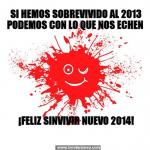 Feliz SinVivir Nuevo 2014. Si hemos sobrevivido al 2013, podemos con lo que nos echen.