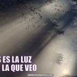 Dios es la Luz en la que veo