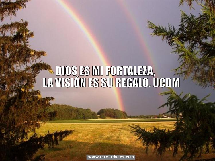 Dios es mi fortaleza, la visión es Su regalo.